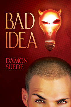 Bad Idea, a contemporary gay romance by Damon Suede