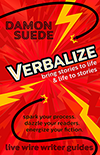 VERBALIZE: bring stories to life and life to stories by Damon Suede